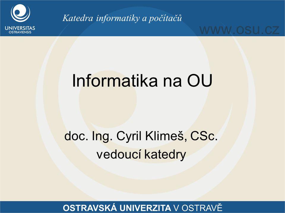 Katedra informatiky a počítačů Informatika na OU doc. Ing. Cyril Klimeš, CSc. vedoucí katedry