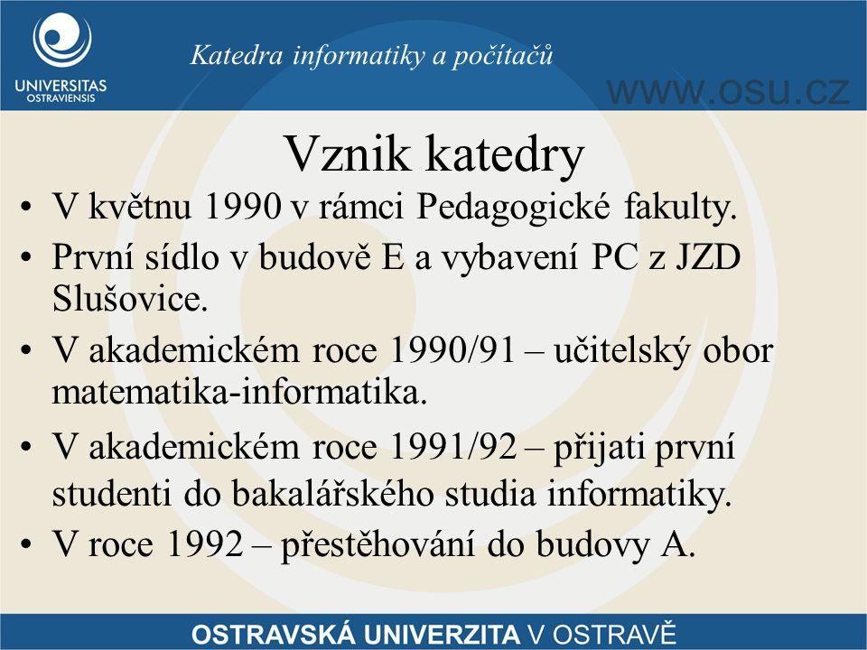 Vznik katedry V květnu 1990 v rámci Pedagogické fakulty. První sídlo v budově E a vybavení PC z JZD Slušovice. V akademickém roce 1990/91 – učitelský