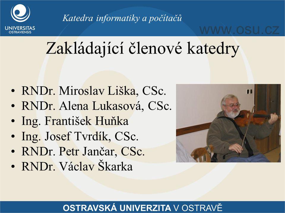 Zakládající členové katedry RNDr. Miroslav Liška, CSc. RNDr. Alena Lukasová, CSc. Ing. František Huňka Ing. Josef Tvrdík, CSc. RNDr. Petr Jančar, CSc.