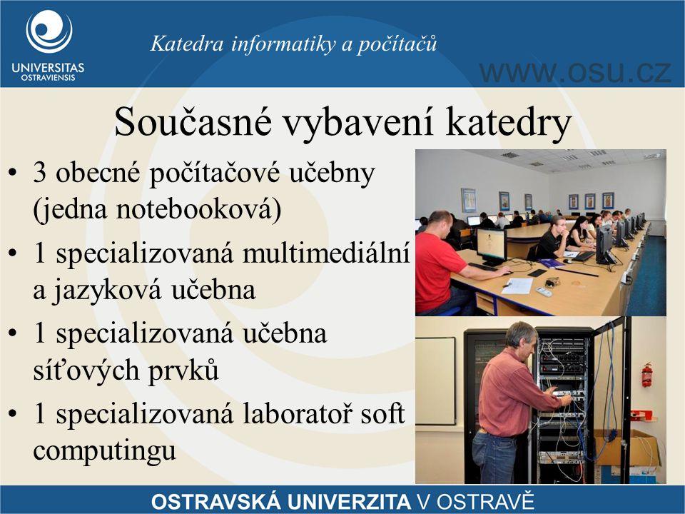 Současné vybavení katedry 3 obecné počítačové učebny (jedna notebooková) 1 specializovaná multimediální a jazyková učebna 1 specializovaná učebna síťových prvků 1 specializovaná laboratoř soft computingu Katedra informatiky a počítačů