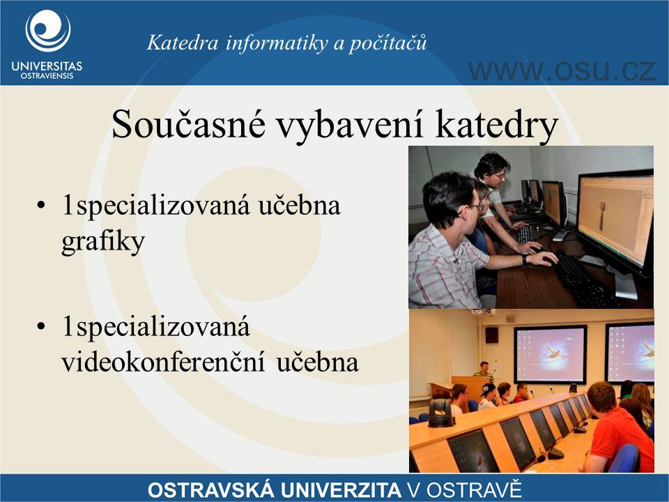 Současné vybavení katedry 1specializovaná učebna grafiky 1specializovaná videokonferenční učebna Katedra informatiky a počítačů