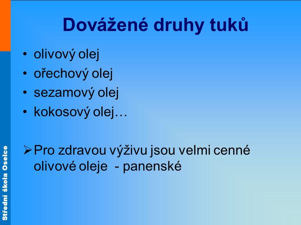 Střední škola Oselce Dovážené druhy tuků olivový olej ořechový olej sezamový olej kokosový olej…  Pro zdravou výživu jsou velmi cenné olivové oleje -