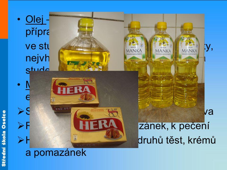 Střední škola Oselce Olej – používá se při dušení, pečení, k přípravě majonéz, dresinků, ve studené kuchyni, na zálivky, na saláty, nejvhodnější je ol