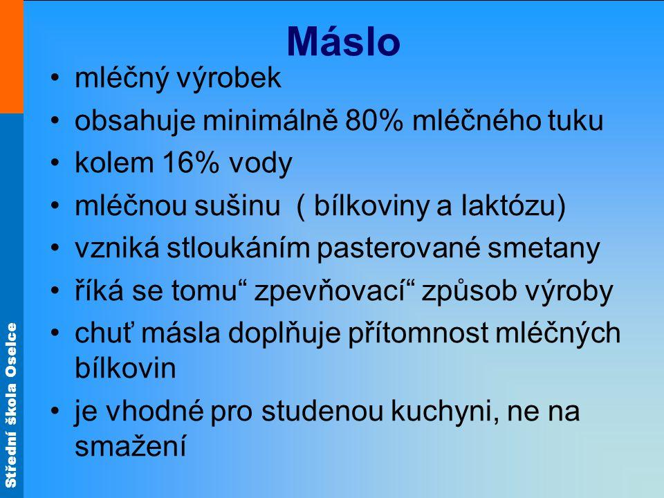 Střední škola Oselce Máslo mléčný výrobek obsahuje minimálně 80% mléčného tuku kolem 16% vody mléčnou sušinu ( bílkoviny a laktózu) vzniká stloukáním