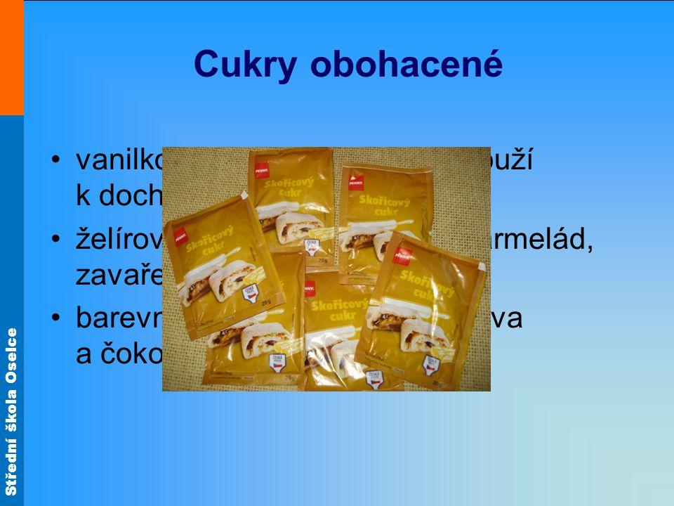 Cukry obohacené vanilkový a skořicový cukr – slouží k dochucování moučníků želírovací cukr – pro výrobu marmelád, zavařenin a rosolů barevný cukr – ke