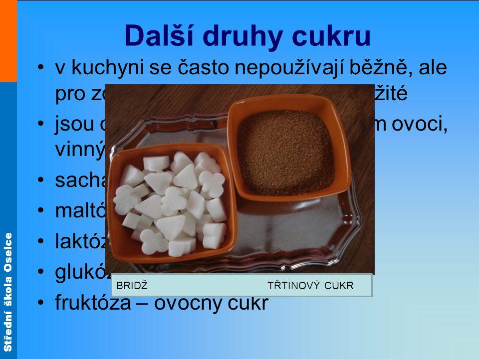 Střední škola Oselce Další druhy cukru v kuchyni se často nepoužívají běžně, ale pro zdraví člověka jsou velmi důležité jsou obsažené v mléce, v čerst