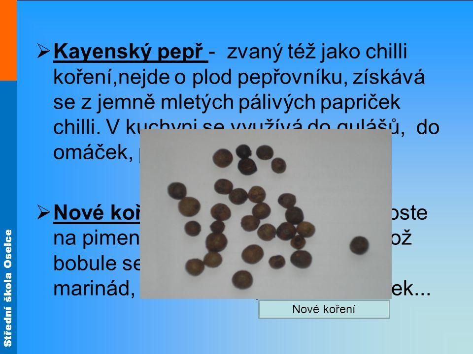 Střední škola Oselce  Kayenský pepř - zvaný též jako chilli koření,nejde o plod pepřovníku, získává se z jemně mletých pálivých papriček chilli. V ku