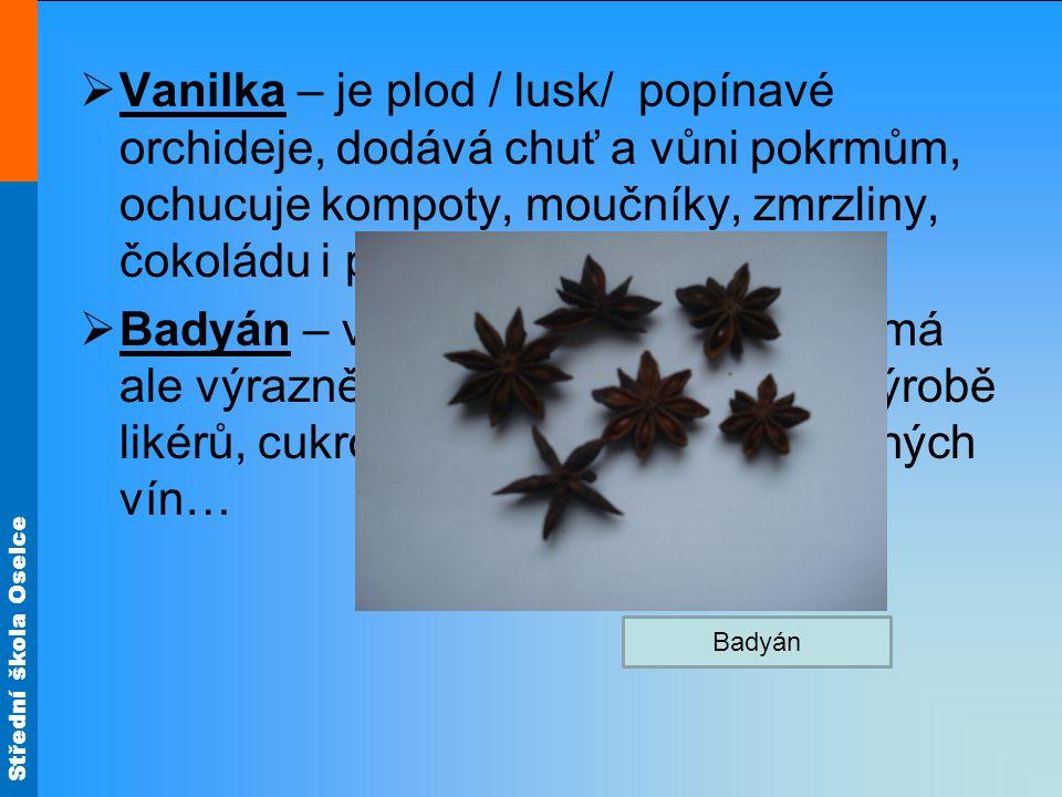 Střední škola Oselce  Vanilka – je plod / lusk/ popínavé orchideje, dodává chuť a vůni pokrmům, ochucuje kompoty, moučníky, zmrzliny, čokoládu i pudi