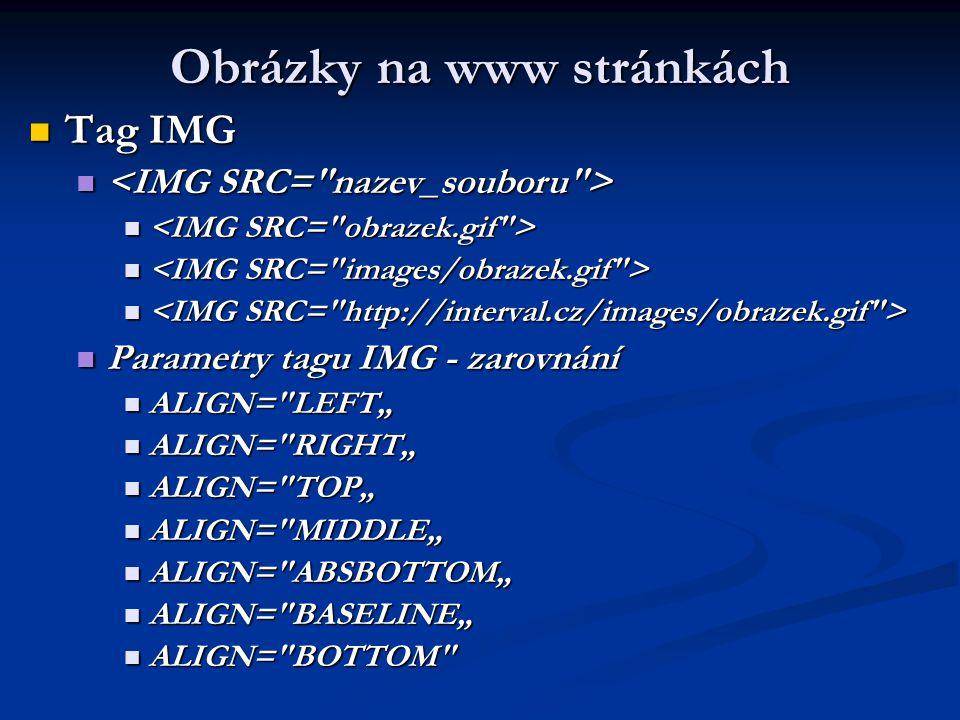 Obrázky na www stránkách Tag IMG Tag IMG Parametry tagu IMG - zarovnání Parametry tagu IMG - zarovnání ALIGN=