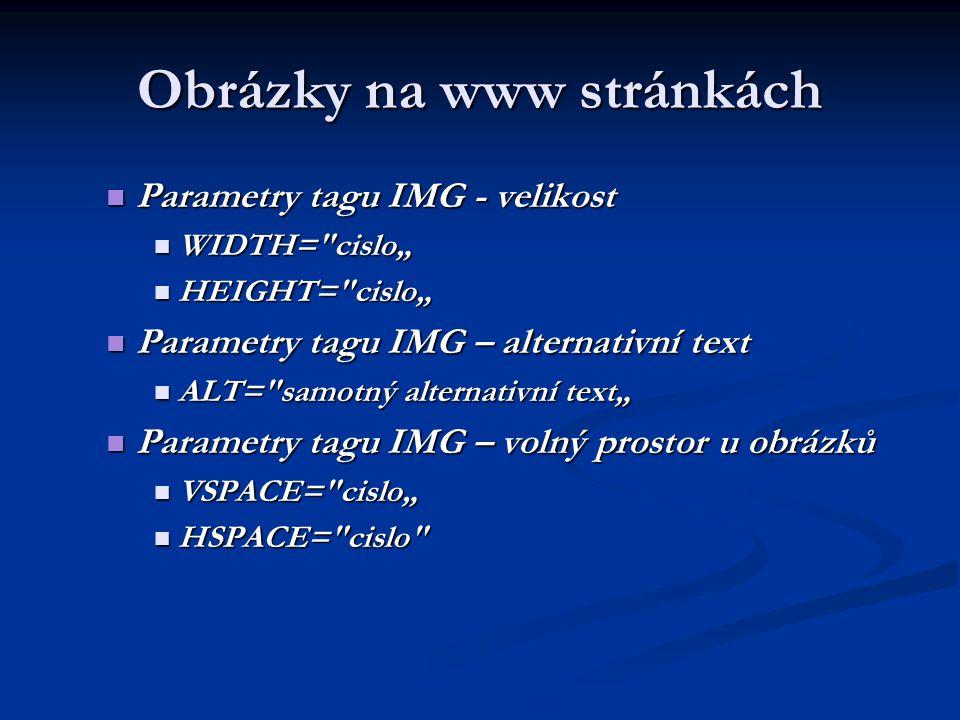 Obrázky na www stránkách Parametry tagu IMG - velikost Parametry tagu IMG - velikost WIDTH=
