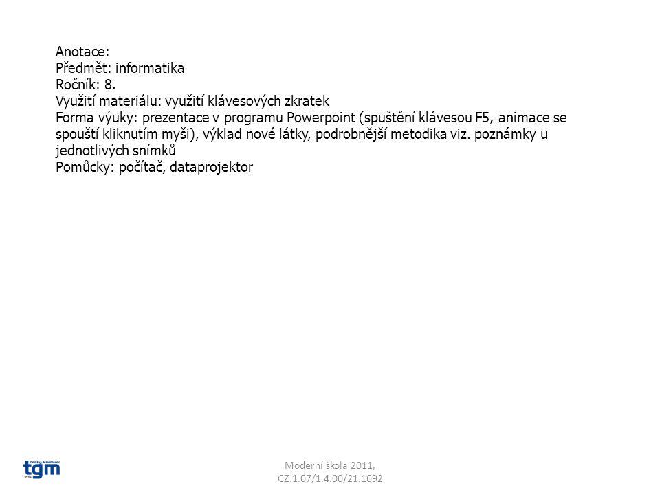 Anotace: Předmět: informatika Ročník: 8. Využití materiálu: využití klávesových zkratek Forma výuky: prezentace v programu Powerpoint (spuštění kláves