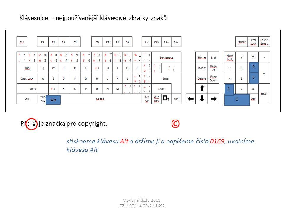 Moderní škola 2011, CZ.1.07/1.4.00/21.1692 Př.: © je značka pro copyright. stiskneme klávesu Alt a držíme ji a napíšeme číslo 0169, uvolníme klávesu A