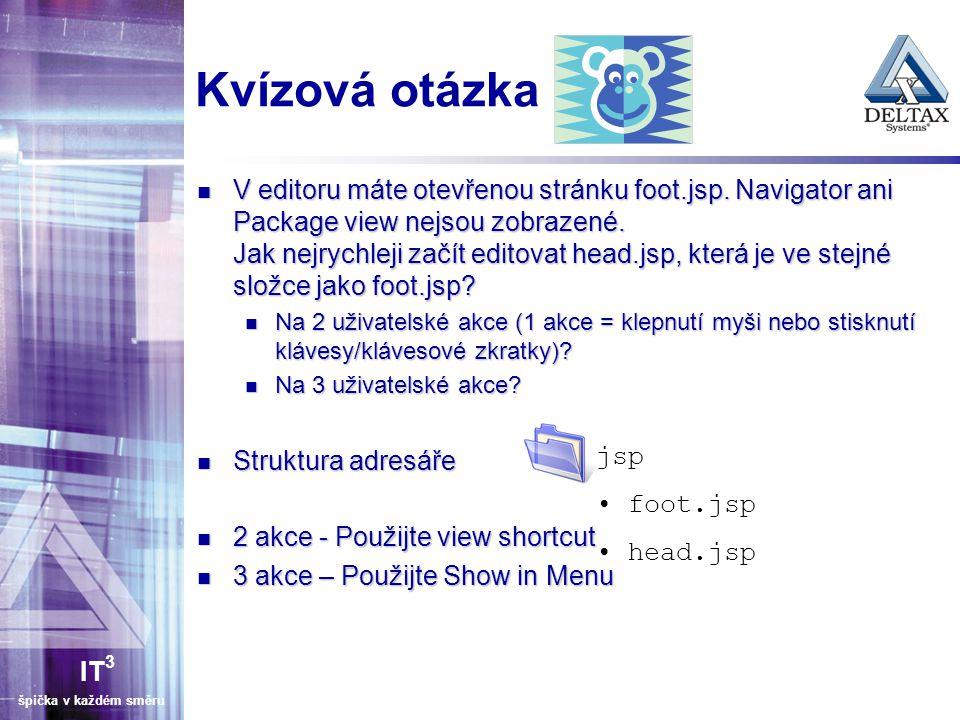 IT 3 špička v každém směru Kvízová otázka V editoru máte otevřenou stránku foot.jsp.