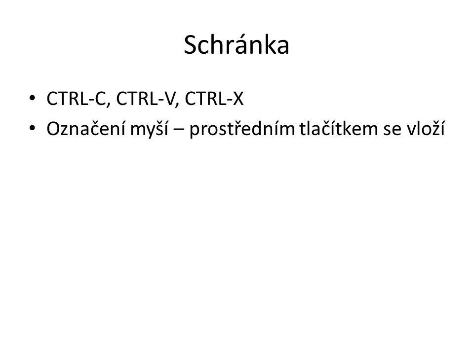 Schránka CTRL-C, CTRL-V, CTRL-X Označení myší – prostředním tlačítkem se vloží