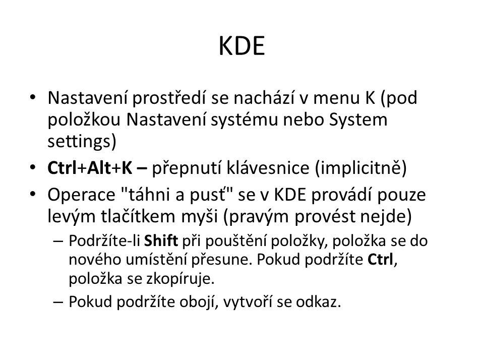 KDE Nastavení prostředí se nachází v menu K (pod položkou Nastavení systému nebo System settings) Ctrl+Alt+K – přepnutí klávesnice (implicitně) Operac