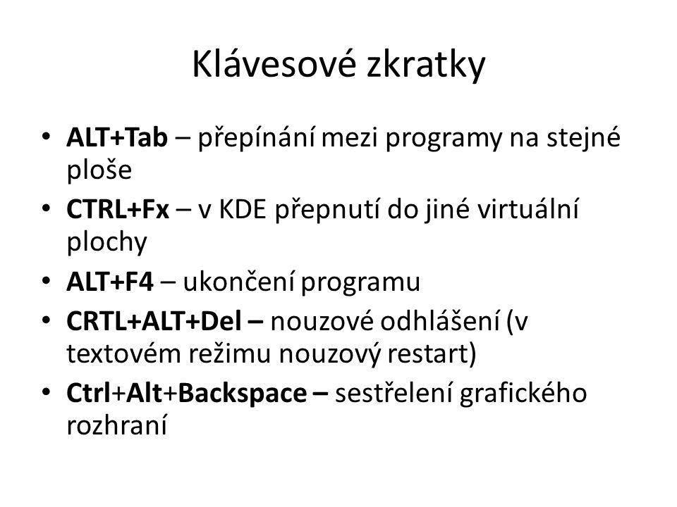 Klávesové zkratky ALT+Tab – přepínání mezi programy na stejné ploše CTRL+Fx – v KDE přepnutí do jiné virtuální plochy ALT+F4 – ukončení programu CRTL+