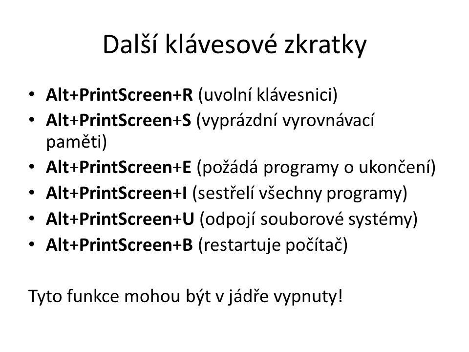 Další klávesové zkratky Alt+PrintScreen+R (uvolní klávesnici) Alt+PrintScreen+S (vyprázdní vyrovnávací paměti) Alt+PrintScreen+E (požádá programy o uk