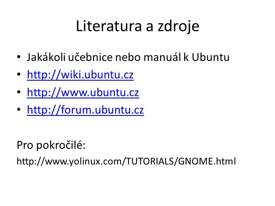 Literatura a zdroje Jakákoli učebnice nebo manuál k Ubuntu http://wiki.ubuntu.cz http://www.ubuntu.cz http://forum.ubuntu.cz Pro pokročilé: http://www