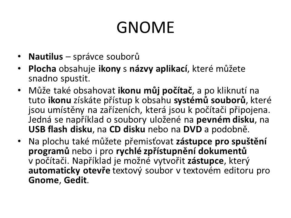 GNOME Nautilus – správce souborů Plocha obsahuje ikony s názvy aplikací, které můžete snadno spustit. Může také obsahovat ikonu můj počítač, a po klik