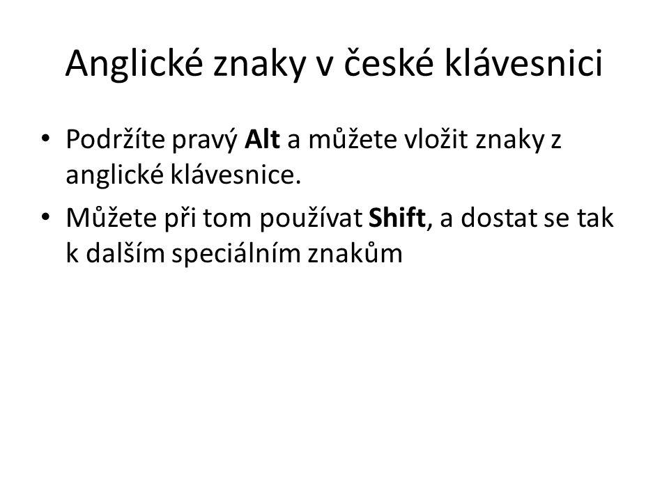 Anglické znaky v české klávesnici Podržíte pravý Alt a můžete vložit znaky z anglické klávesnice. Můžete při tom používat Shift, a dostat se tak k dal