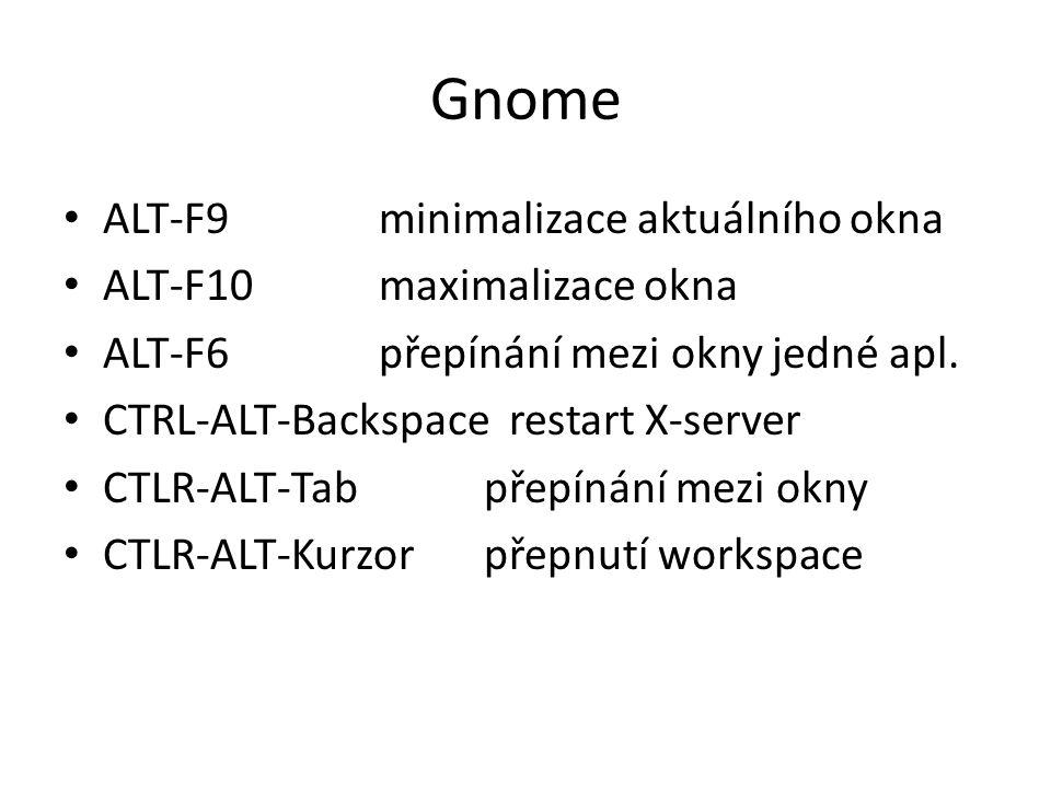 Gnome ALT-F9minimalizace aktuálního okna ALT-F10maximalizace okna ALT-F6přepínání mezi okny jedné apl. CTRL-ALT-Backspace restart X-server CTLR-ALT-Ta