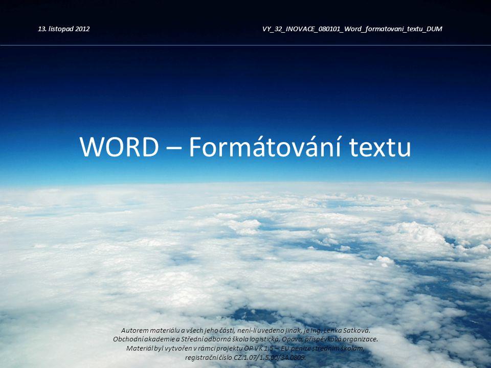 WORD – Formátování textu 13. listopad 2012VY_32_INOVACE_080101_Word_formatovani_textu_DUM Autorem materiálu a všech jeho částí, není-li uvedeno jinak,