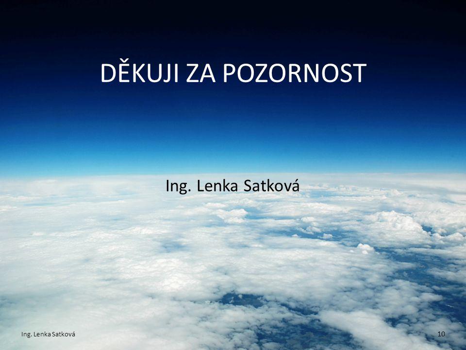 DĚKUJI ZA POZORNOST Ing. Lenka Satková 10