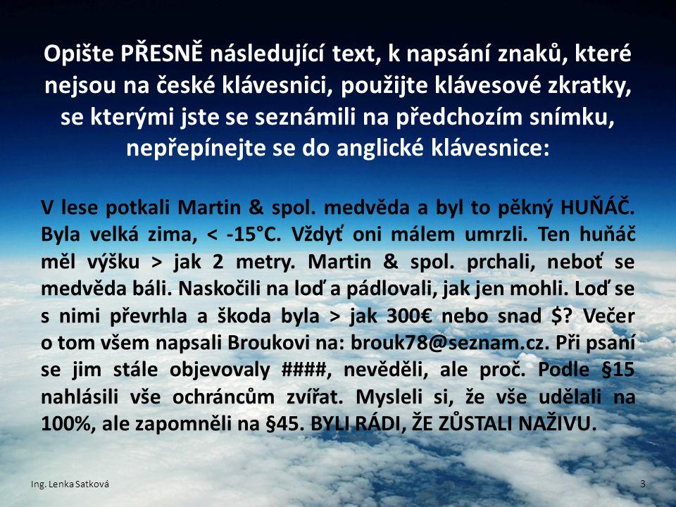 Opište PŘESNĚ následující text, k napsání znaků, které nejsou na české klávesnici, použijte klávesové zkratky, se kterými jste se seznámili na předcho