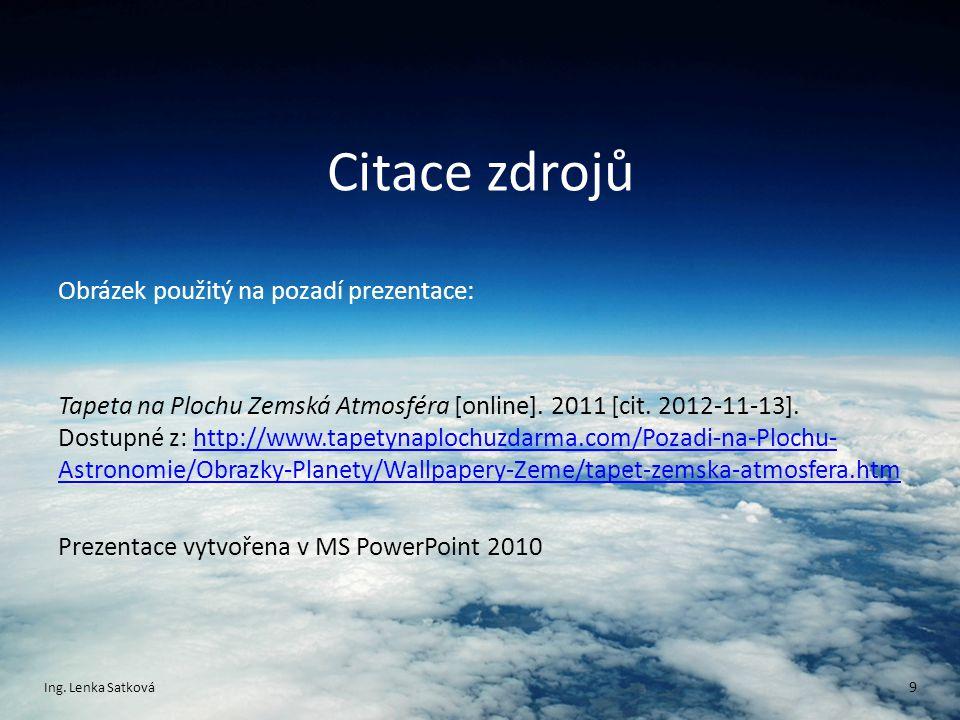 Citace zdrojů Obrázek použitý na pozadí prezentace: Tapeta na Plochu Zemská Atmosféra [online]. 2011 [cit. 2012-11-13]. Dostupné z: http://www.tapetyn