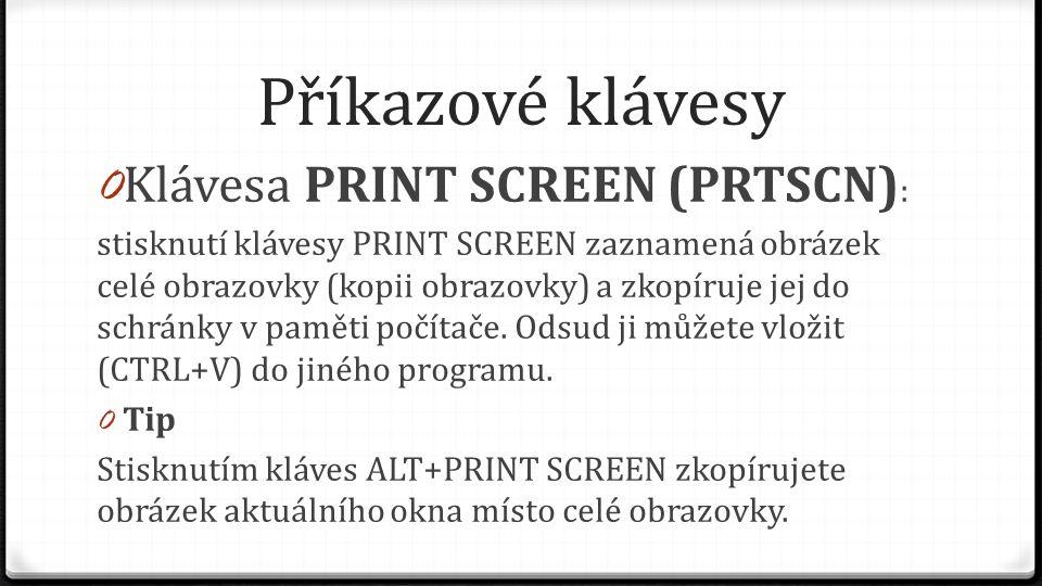 Příkazové klávesy 0 Klávesa PRINT SCREEN (PRTSCN) : stisknutí klávesy PRINT SCREEN zaznamená obrázek celé obrazovky (kopii obrazovky) a zkopíruje jej