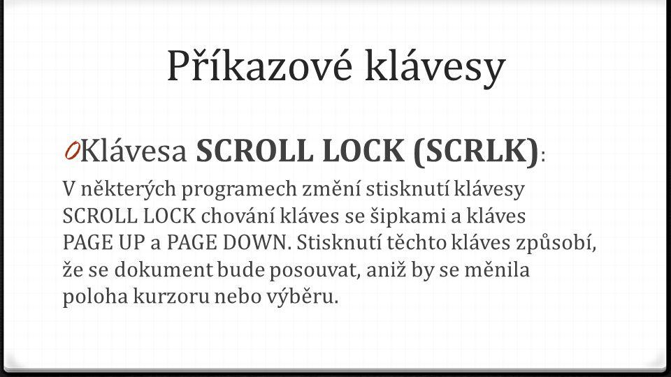 Příkazové klávesy 0 Klávesa SCROLL LOCK (SCRLK) : V některých programech změní stisknutí klávesy SCROLL LOCK chování kláves se šipkami a kláves PAGE U