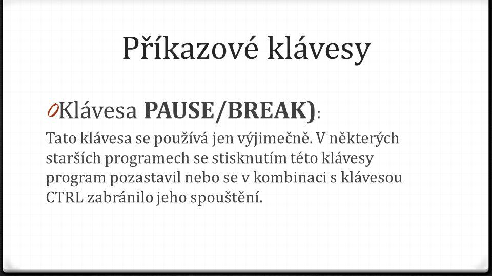 Příkazové klávesy 0 Klávesa PAUSE/BREAK) : Tato klávesa se používá jen výjimečně. V některých starších programech se stisknutím této klávesy program p