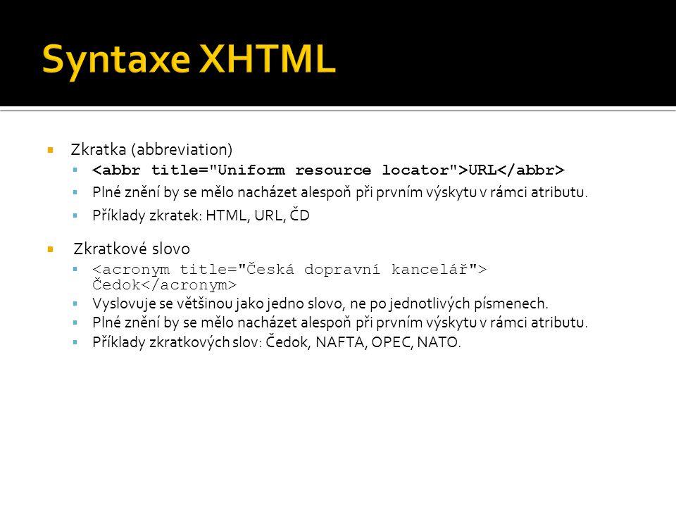  Text odkazu  Místo (text, obrázek, …) v XHTML dokumentu, které přesměruje uživatele (kliknutím, najetím myší, …) na jiné místo v dokumentu nebo na jinou stránku