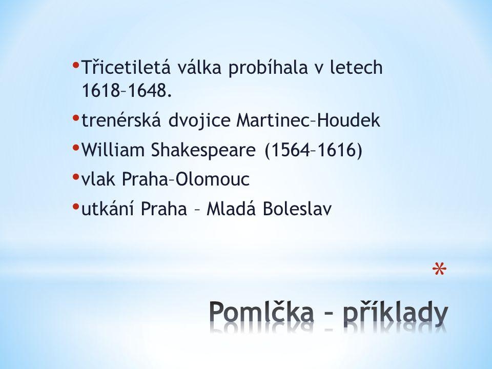 Třicetiletá válka probíhala v letech 1618–1648. trenérská dvojice Martinec–Houdek William Shakespeare (1564–1616) vlak Praha–Olomouc utkání Praha – Ml