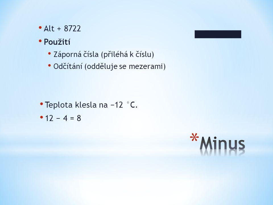 Alt + 8722 Použití Záporná čísla (přiléhá k číslu) Odčítání (odděluje se mezerami) Teplota klesla na −12 °C. 12 − 4 = 8 −