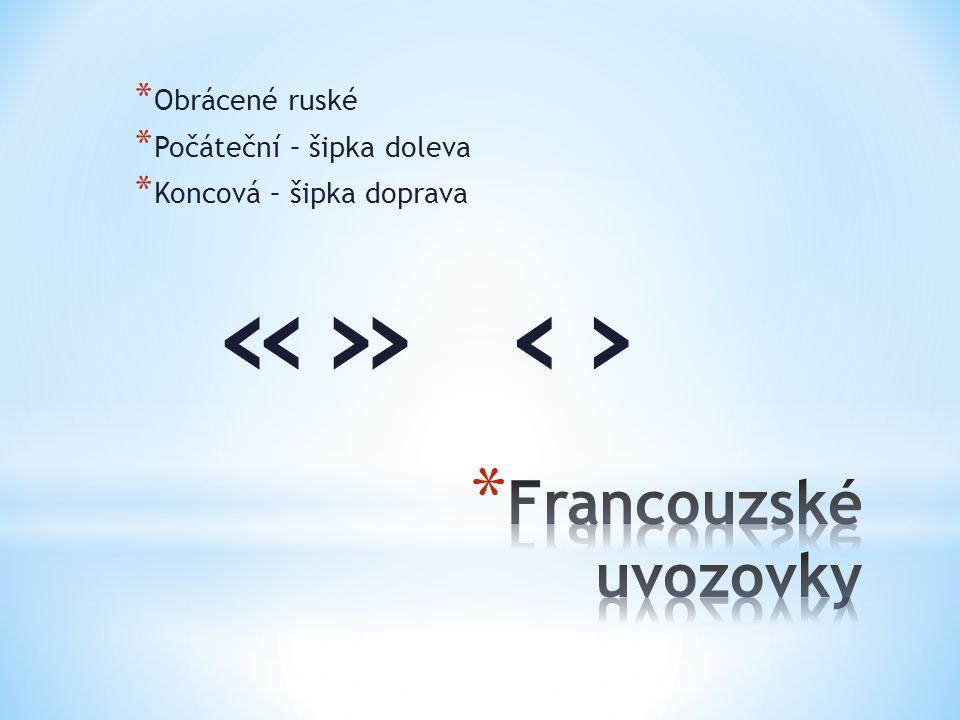 * Obrácené ruské * Počáteční – šipka doleva * Koncová – šipka doprava «»‹›