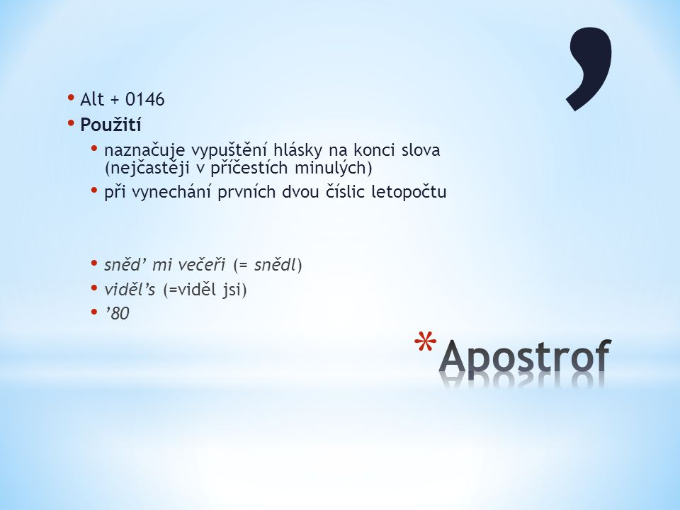 Alt + 0146 Použití naznačuje vypuštění hlásky na konci slova (nejčastěji v příčestích minulých) při vynechání prvních dvou číslic letopočtu sněd' mi v