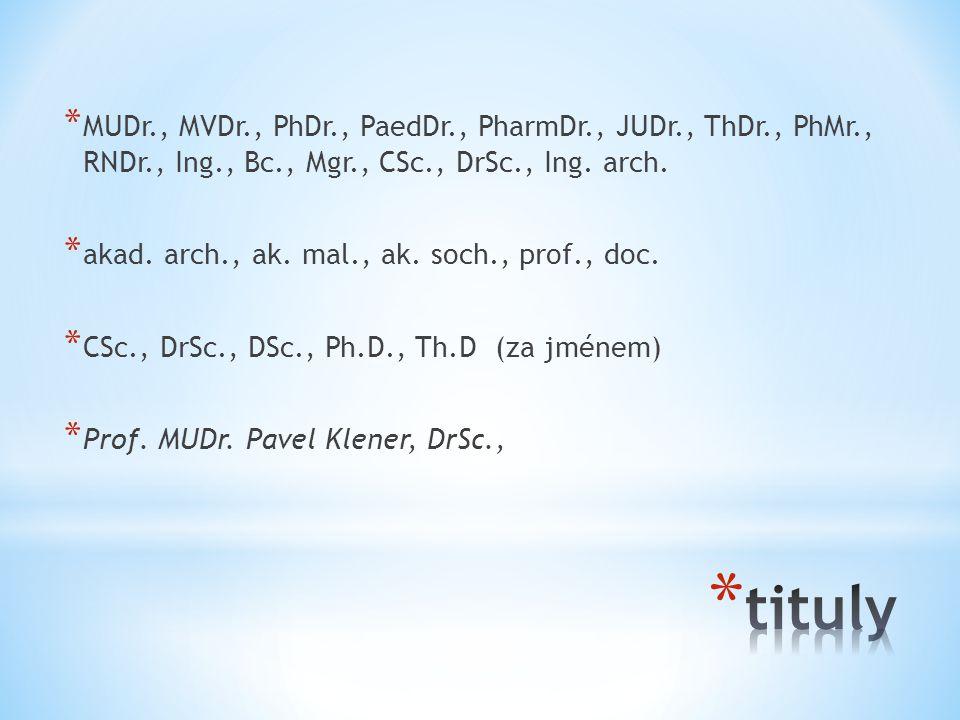 * MUDr., MVDr., PhDr., PaedDr., PharmDr., JUDr., ThDr., PhMr., RNDr., Ing., Bc., Mgr., CSc., DrSc., Ing. arch. * akad. arch., ak. mal., ak. soch., pro