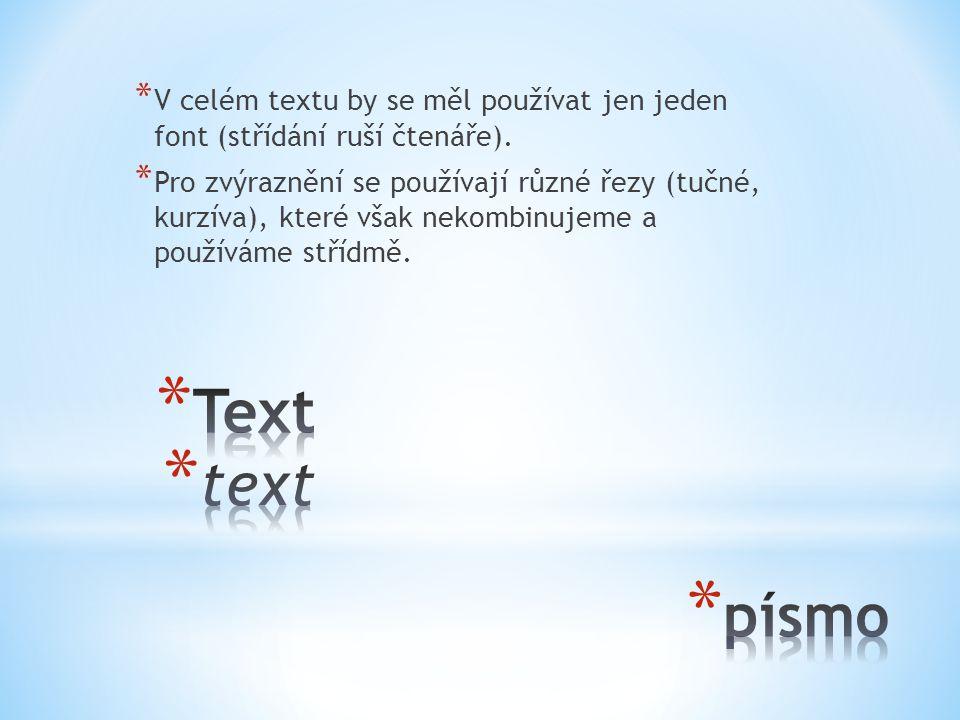 * V celém textu by se měl používat jen jeden font (střídání ruší čtenáře). * Pro zvýraznění se používají různé řezy (tučné, kurzíva), které však nekom