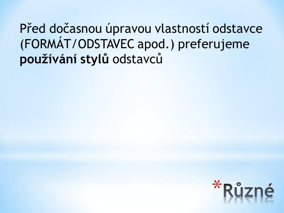 Před dočasnou úpravou vlastností odstavce (FORMÁT/ODSTAVEC apod.) preferujeme používání stylů odstavců