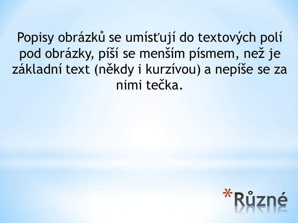 Popisy obrázků se umísťují do textových polí pod obrázky, píší se menším písmem, než je základní text (někdy i kurzívou) a nepíše se za nimi tečka.