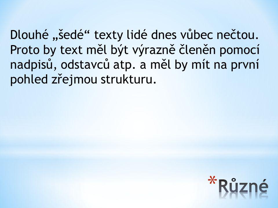 """Dlouhé """"šedé"""" texty lidé dnes vůbec nečtou. Proto by text měl být výrazně členěn pomocí nadpisů, odstavců atp. a měl by mít na první pohled zřejmou st"""