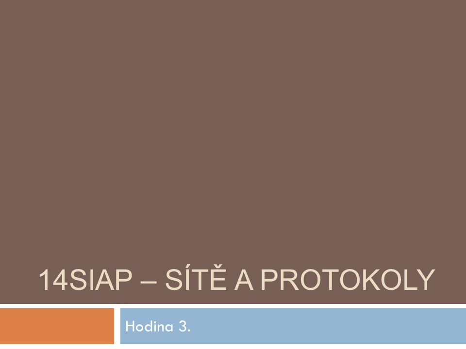 Hodina 3. 14SIAP – SÍTĚ A PROTOKOLY