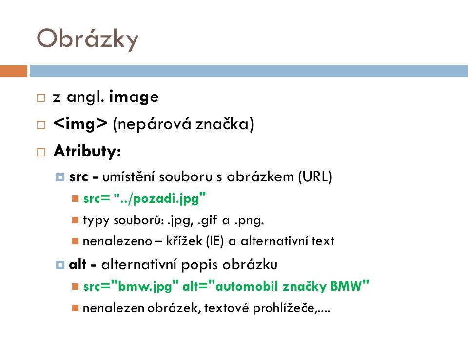 Obrázky  z angl. image  (nepárová značka)  Atributy:  src - umístění souboru s obrázkem (URL) src=
