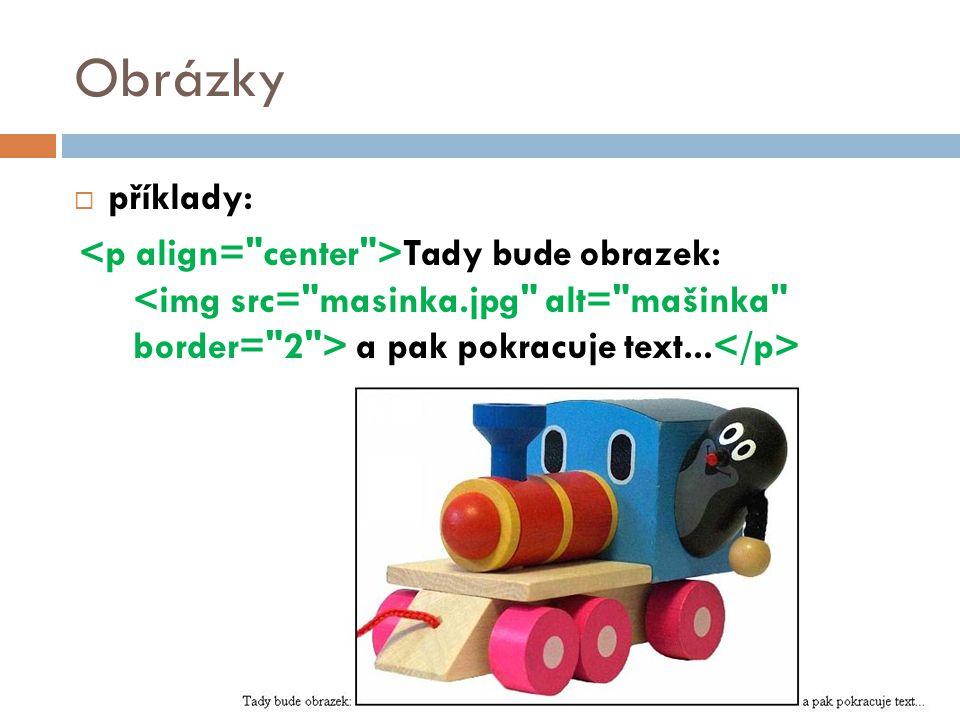 Obrázky  příklady: Tady bude obrazek: a pak pokracuje text...
