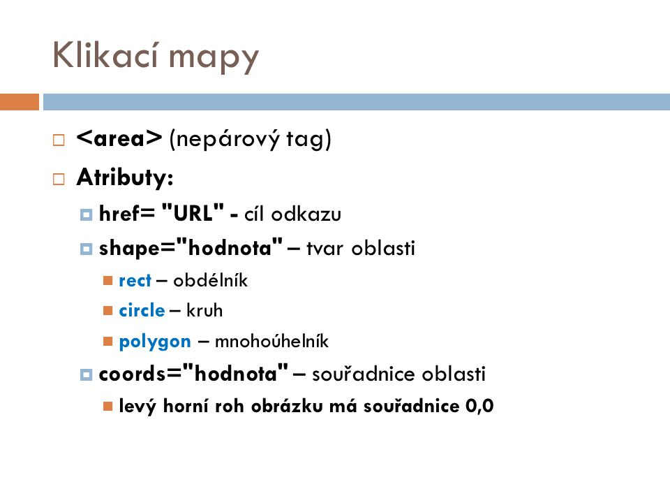 Klikací mapy  (nepárový tag)  Atributy:  href=