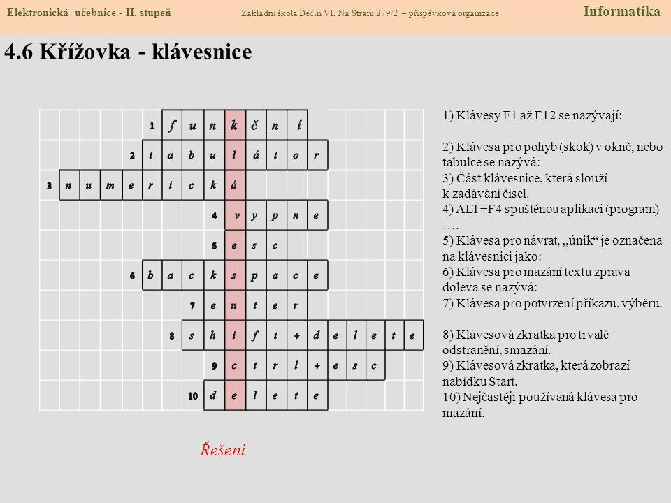 4.5 Klávesnice - doplňovačka MEZERNÍK Na obrázku je alfanumerická část klávesnice. Zapiš do obrázku názvy vyznačených kláves. Napiš stručně, k čemu sl