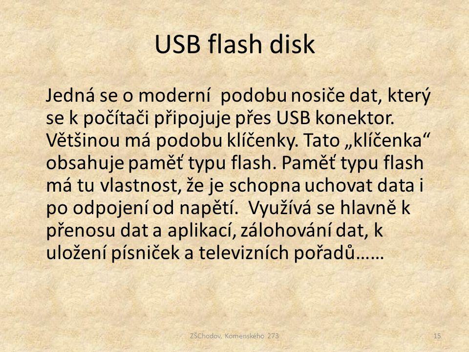 """USB flash disk Jedná se o moderní podobu nosiče dat, který se k počítači připojuje přes USB konektor. Většinou má podobu klíčenky. Tato """"klíčenka"""" obs"""