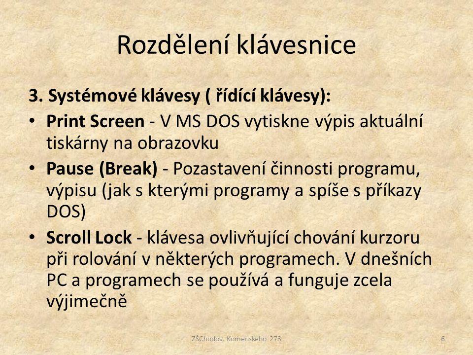 Rozdělení klávesnice 3. Systémové klávesy ( řídící klávesy): Print Screen - V MS DOS vytiskne výpis aktuální tiskárny na obrazovku Pause (Break) - Poz