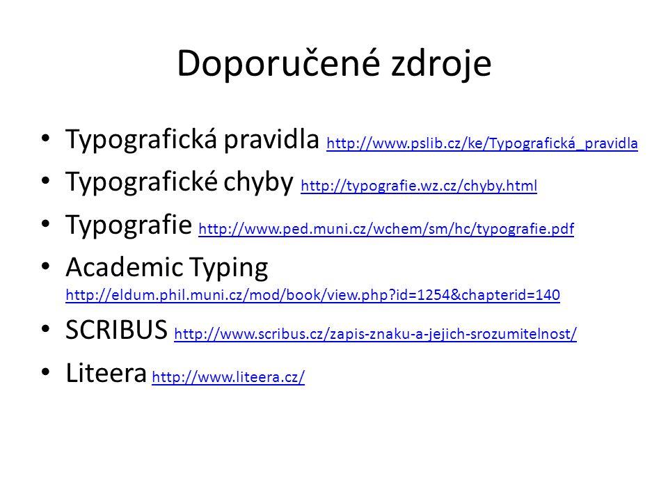 Doporučené zdroje Typografická pravidla http://www.pslib.cz/ke/Typografická_pravidla http://www.pslib.cz/ke/Typografická_pravidla Typografické chyby h